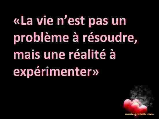 «La vie n'est pas un problème à résoudre, mais une réalité à expérimenter»