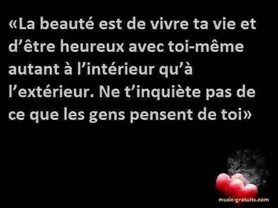 «La beauté est de vivre ta vie et d'être heureux avec toi-même autant à l'intérieur qu'à l'extérieur. Ne t'inquiète pas de ce que les gens pensent de toi»