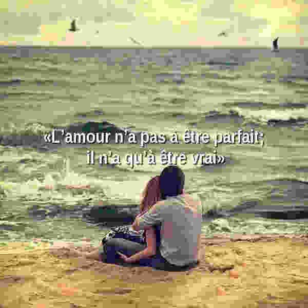 l'amour n'a pas etre parfait ; il n'a qu'a etre vrai