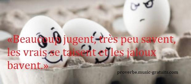 «Beaucoup jugent, très peu savent, les vrais se taisent et les jaloux bavent.»
