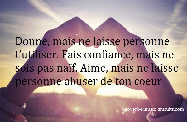Aime mais ne laisse personne abuser de ton coeur.