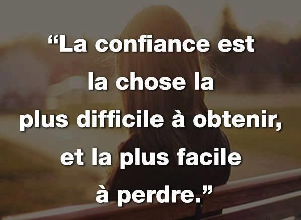 La confiance est la chose la plus difficile à obtenir , et la plus facile à perdre .