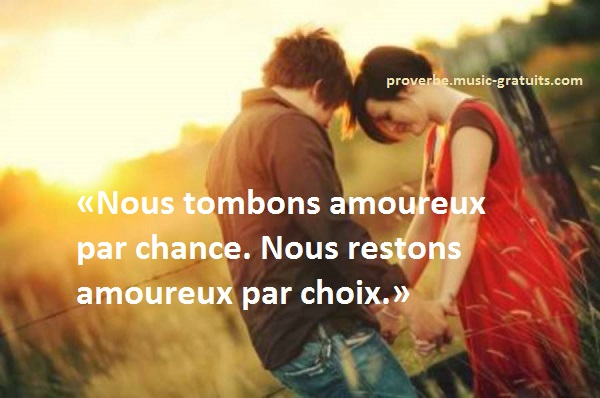 «Nous tombons amoureux par chance. Nous restons amoureux par choix.»