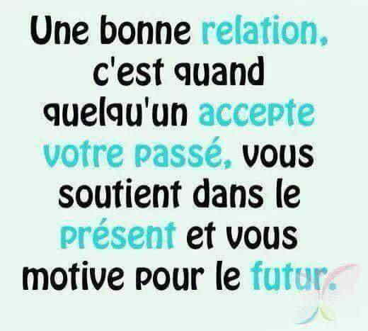 Une bonne relation , c'est quand quelqu'un accepte votre passé