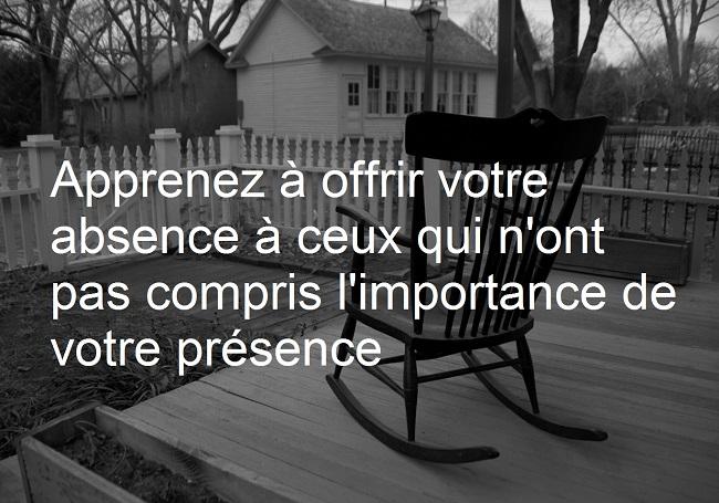 Apprenez à offrir votre absence à ceux qui n'ont pas compris l'importance de votre présence .